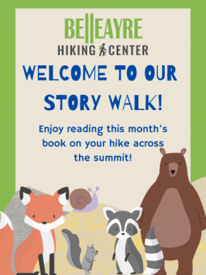 Welcome to our story walk, enjoy reading this month's book on your hike across the summit of Belleayre!